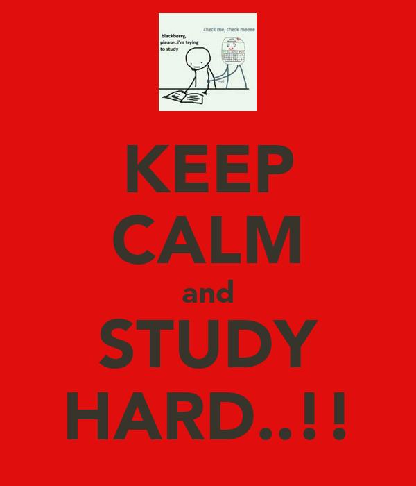 KEEP CALM and STUDY HARD..!!