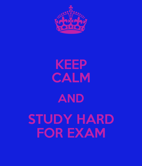 KEEP CALM AND STUDY HARD FOR EXAM