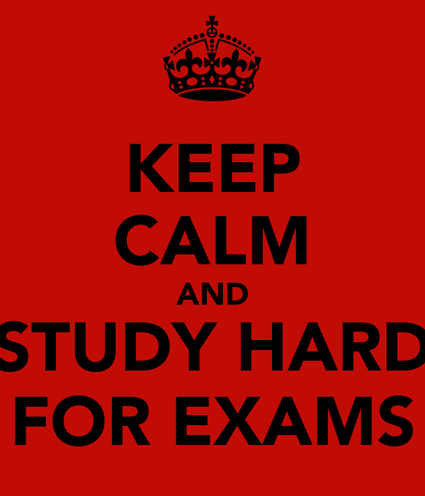 KEEP CALM AND STUDY HARD FOR EXAMS