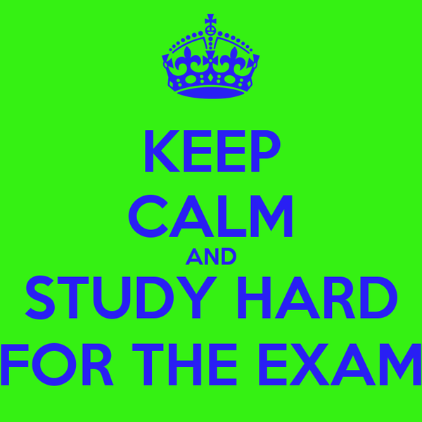 KEEP CALM AND STUDY HARD FOR THE EXAM