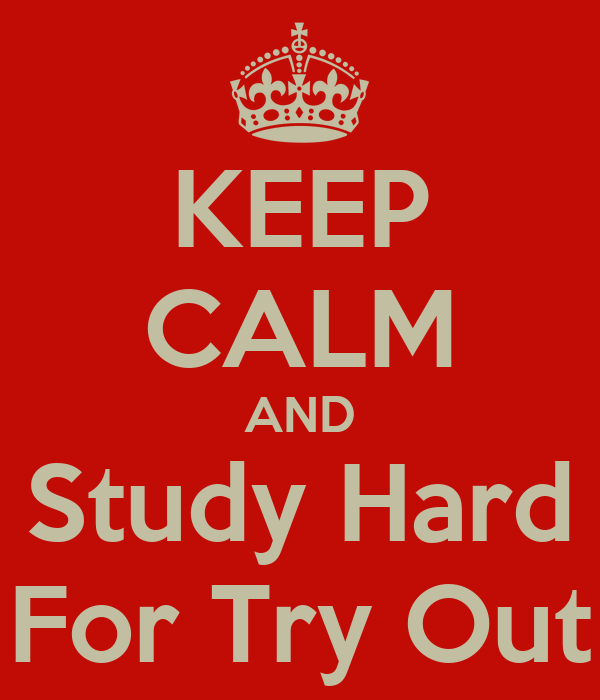 KEEP CALM AND Study Hard For Try Out