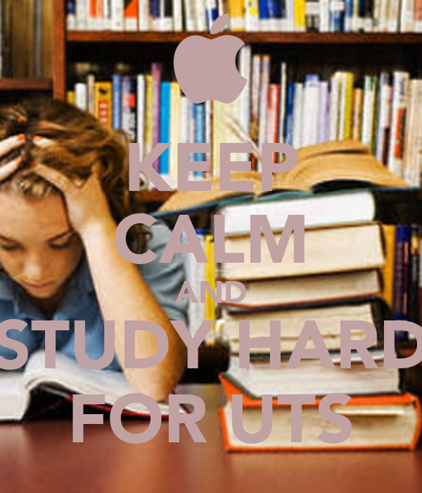 KEEP CALM AND STUDY HARD FOR UTS