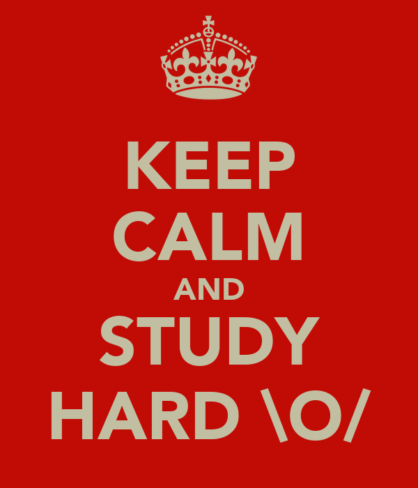 KEEP CALM AND STUDY HARD \O/