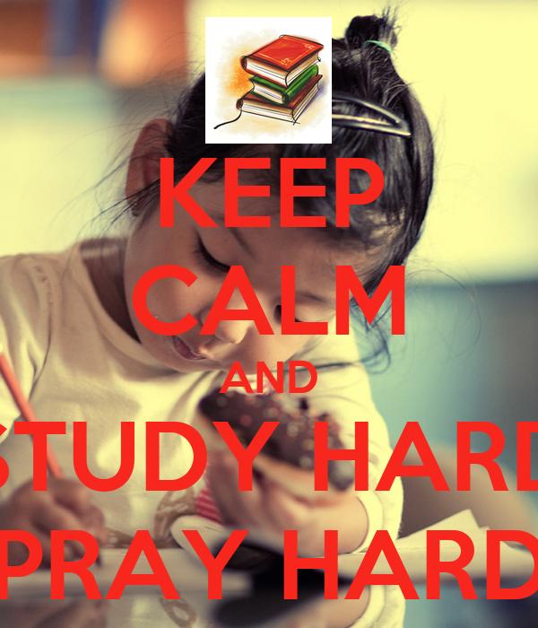 KEEP CALM AND STUDY HARD PRAY HARD