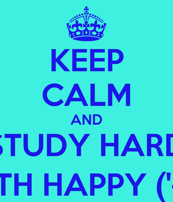 KEEP CALM AND STUDY HARD WITH HAPPY ('-')9