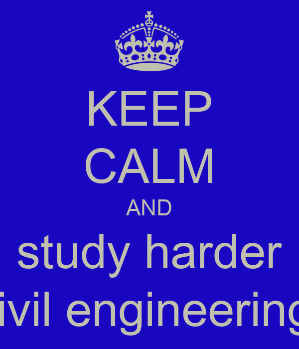 KEEP CALM AND study harder civil engineering
