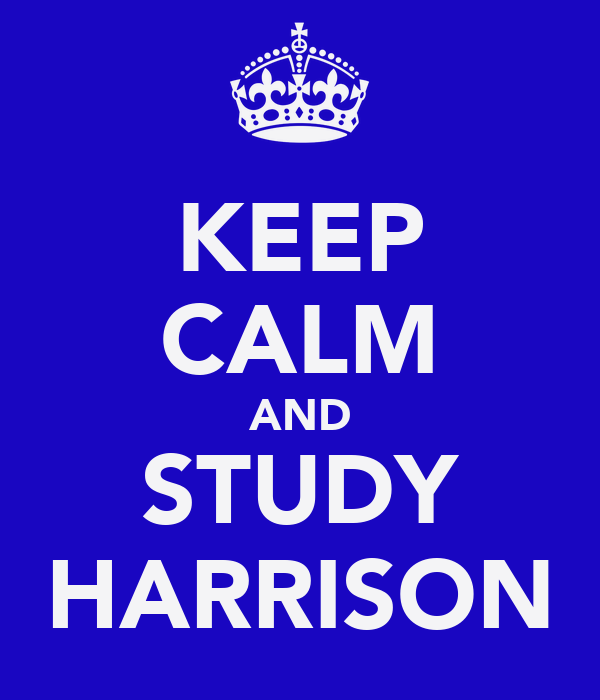 KEEP CALM AND STUDY HARRISON