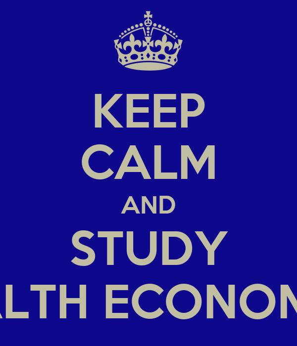 KEEP CALM AND STUDY HEALTH ECONOMICS