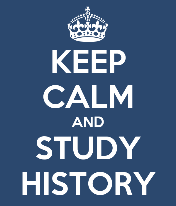 KEEP CALM AND STUDY HISTORY