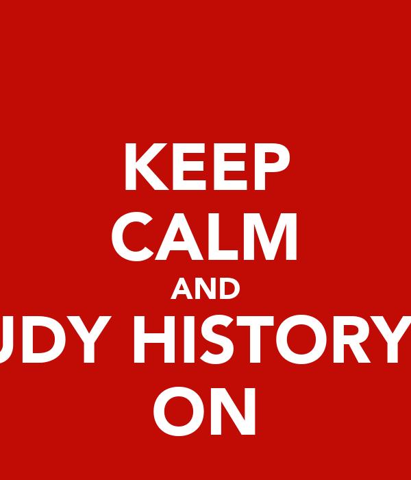 KEEP CALM AND STUDY HISTORYRY  ON