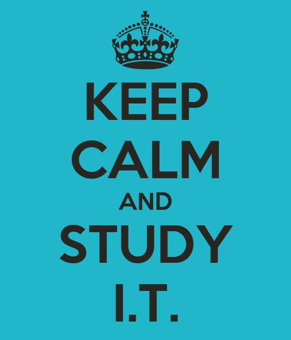 KEEP CALM AND STUDY I.T.