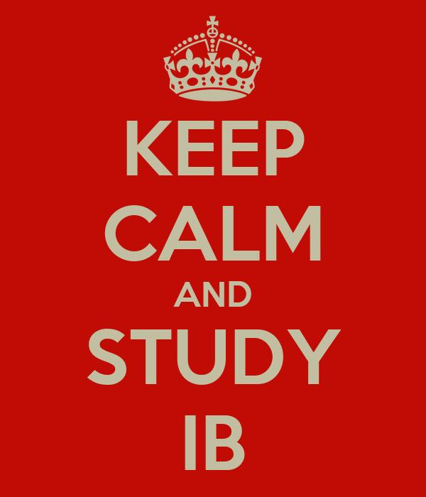 KEEP CALM AND STUDY IB