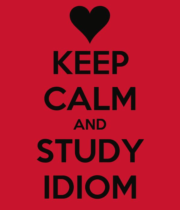KEEP CALM AND STUDY IDIOM