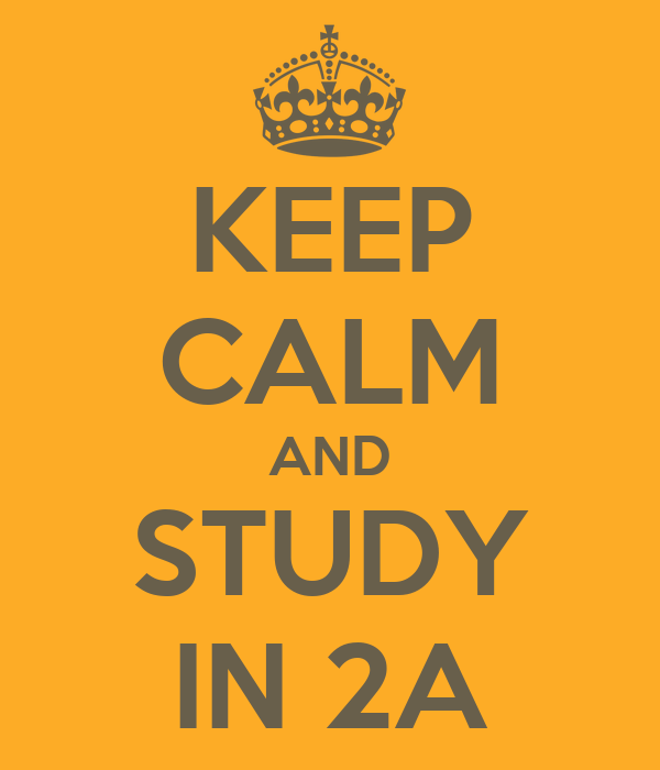 KEEP CALM AND STUDY IN 2A