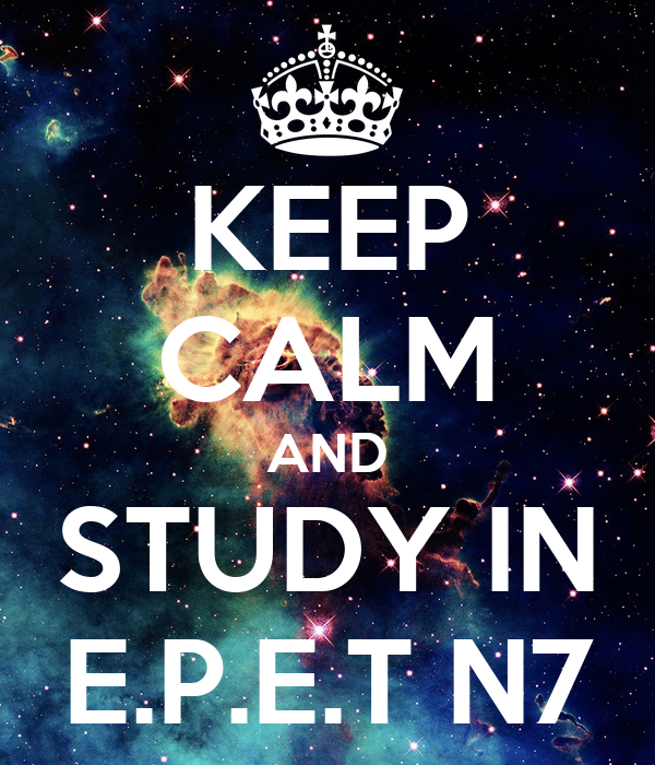 KEEP CALM AND STUDY IN E.P.E.T N7