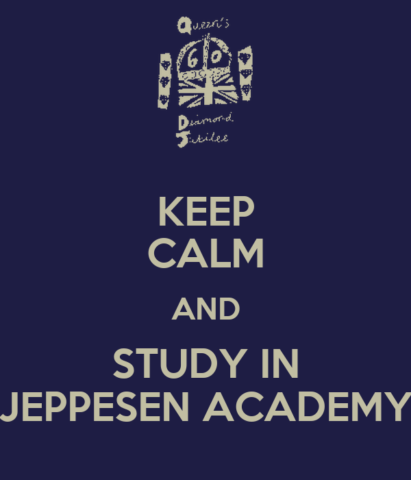 KEEP CALM AND STUDY IN JEPPESEN ACADEMY
