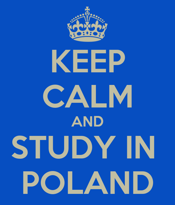 KEEP CALM AND STUDY IN  POLAND