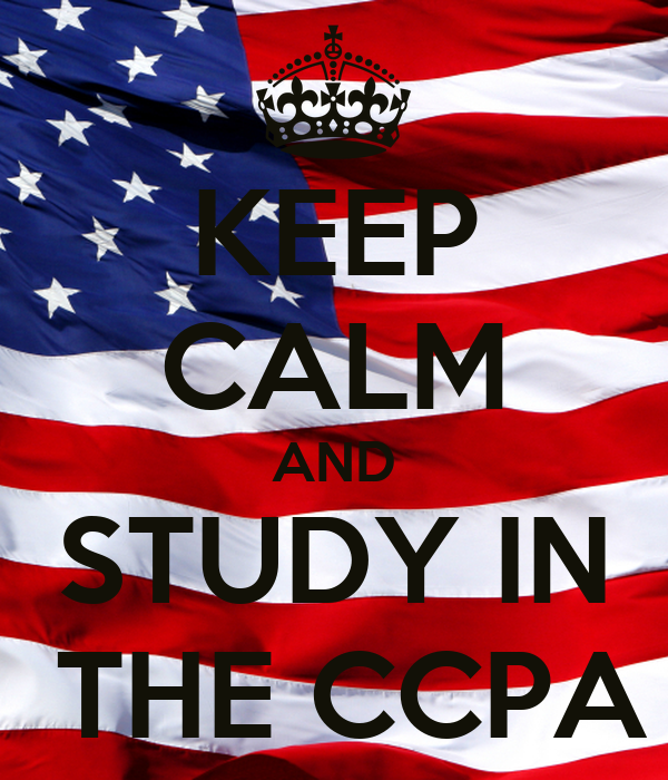 KEEP CALM AND STUDY IN  THE CCPA