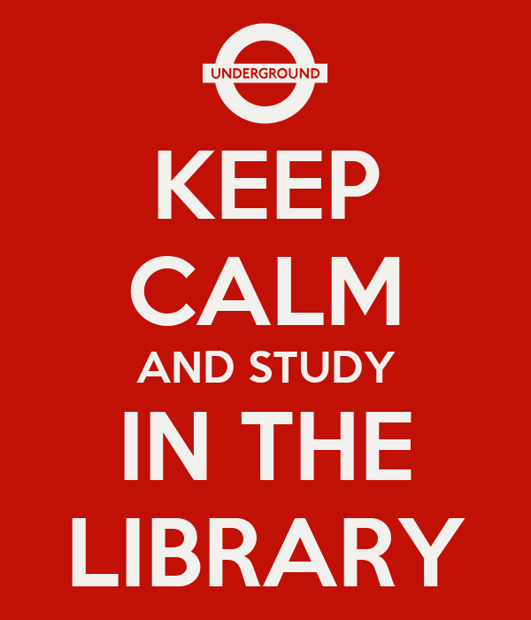KEEP CALM AND STUDY IN THE LIBRARY