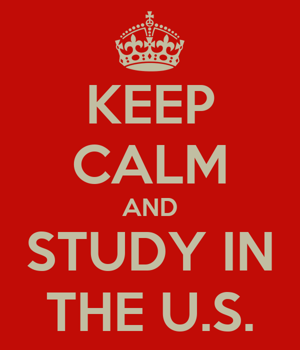 KEEP CALM AND STUDY IN THE U.S.
