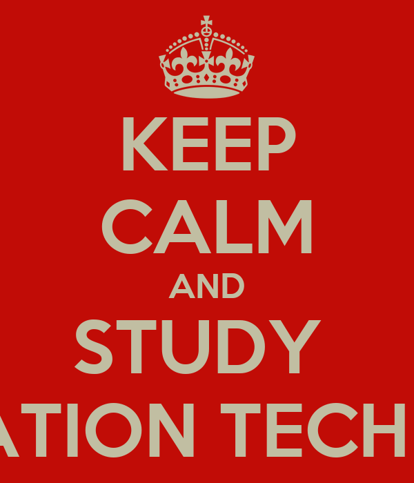 KEEP CALM AND STUDY  INFORMATION TECHNOLOGY