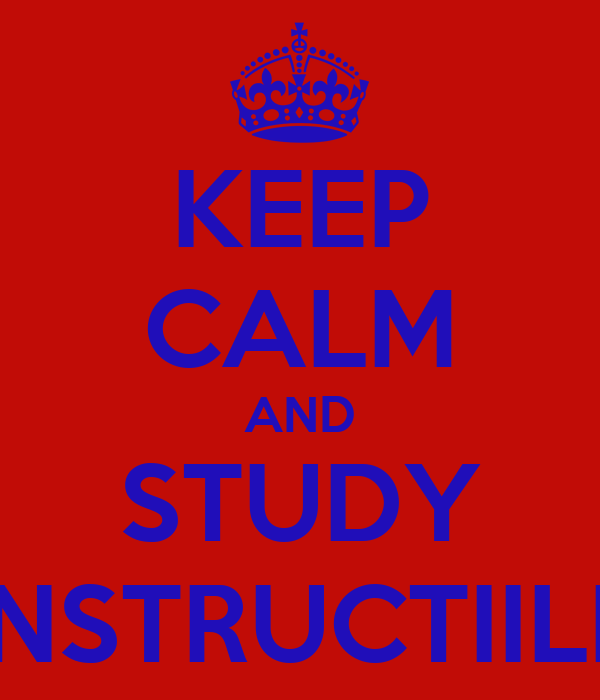 KEEP CALM AND STUDY INSTRUCTIILE