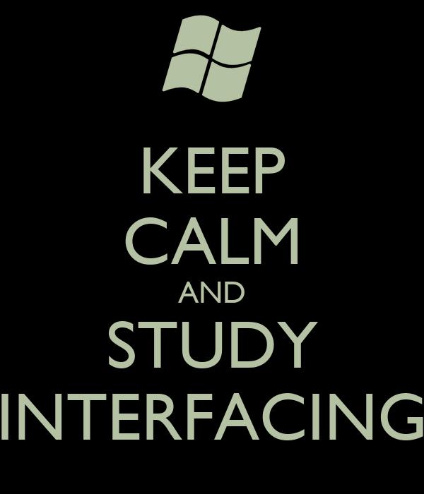 KEEP CALM AND STUDY INTERFACING