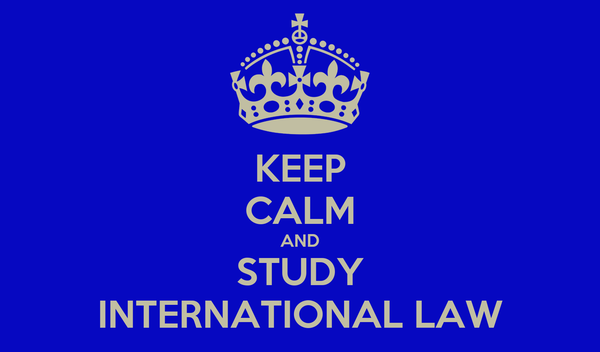 KEEP CALM AND STUDY INTERNATIONAL LAW