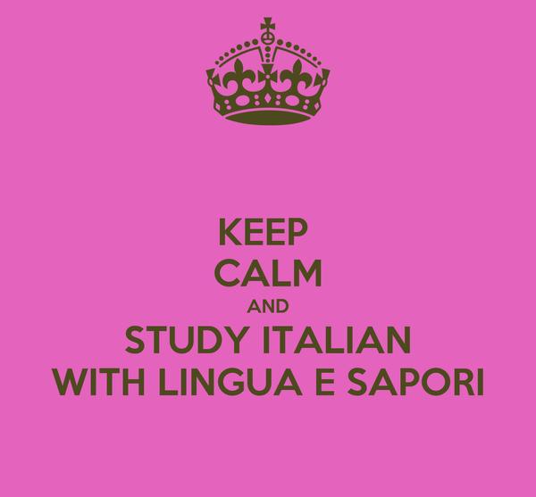 KEEP  CALM AND STUDY ITALIAN WITH LINGUA E SAPORI
