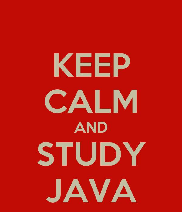 KEEP CALM AND STUDY JAVA