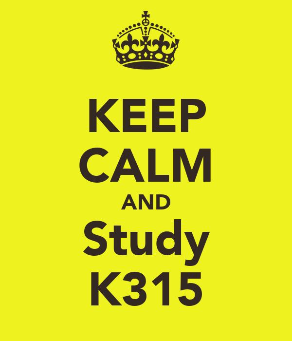 KEEP CALM AND Study K315