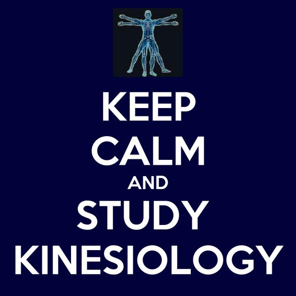 KEEP CALM AND STUDY  KINESIOLOGY