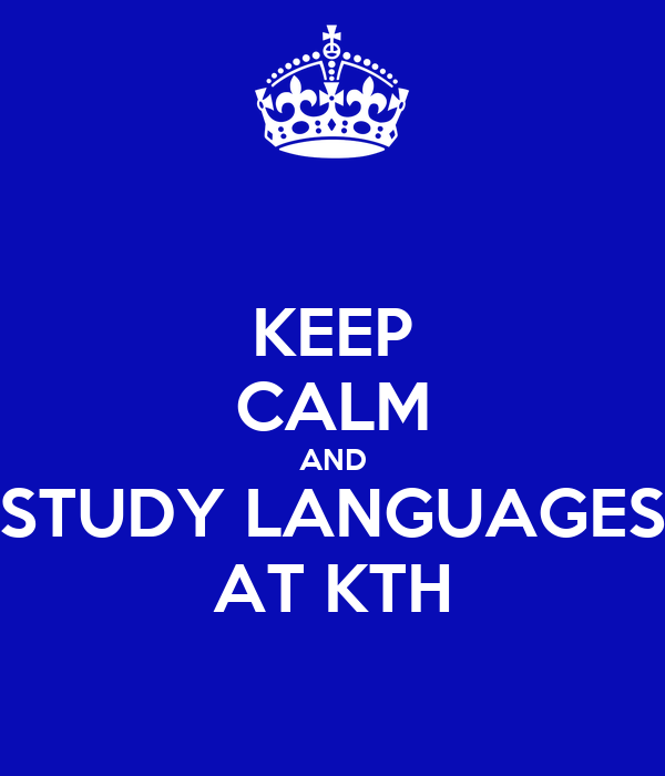 KEEP CALM AND STUDY LANGUAGES AT KTH