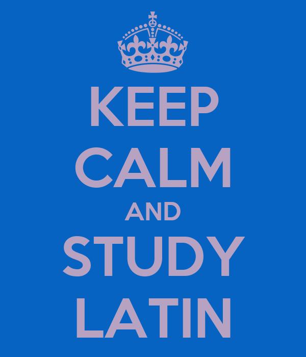 KEEP CALM AND STUDY LATIN