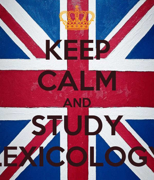 KEEP CALM AND STUDY LEXICOLOGY