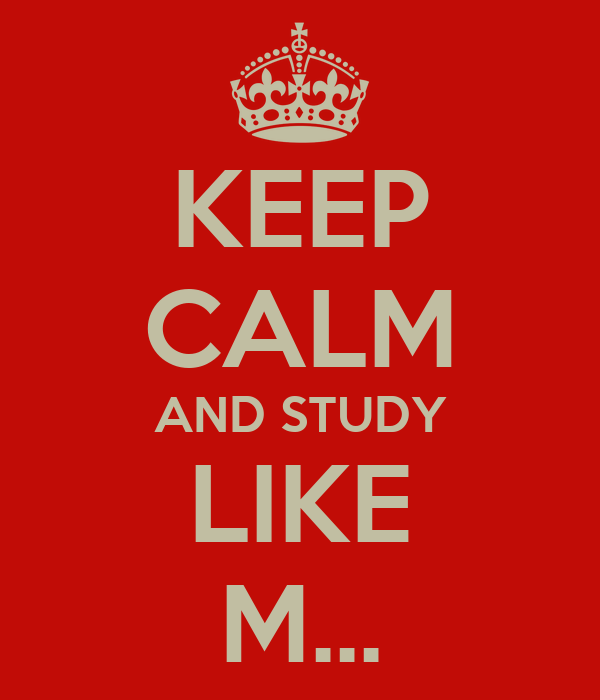 KEEP CALM AND STUDY LIKE M...