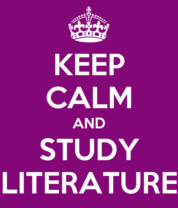 KEEP CALM AND STUDY LITERATURE