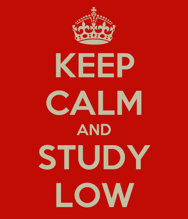 KEEP CALM AND STUDY LOW