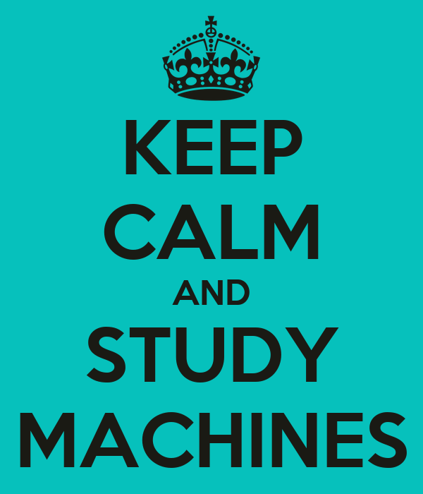 KEEP CALM AND STUDY MACHINES
