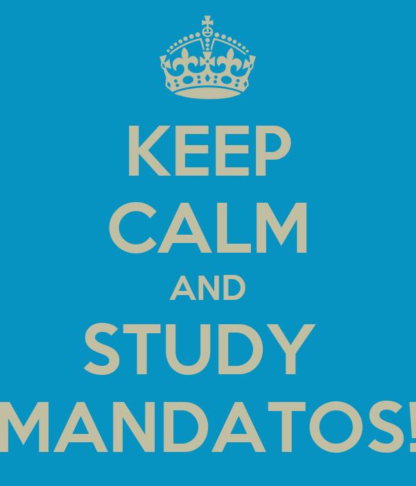 KEEP CALM AND STUDY  MANDATOS!