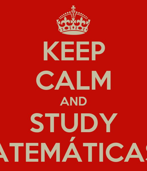 KEEP CALM AND STUDY MATEMÁTICAS II