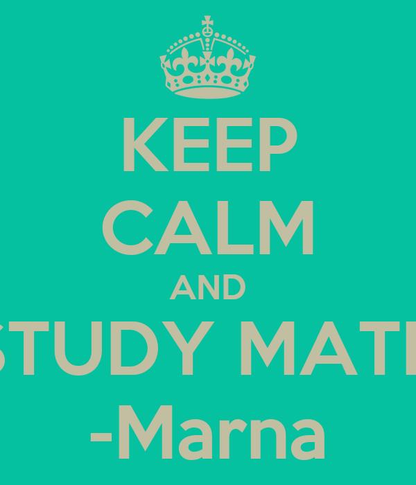 KEEP CALM AND STUDY MATH -Marna