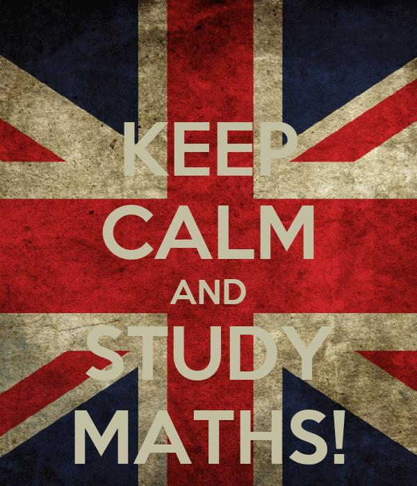 KEEP CALM AND STUDY MATHS!