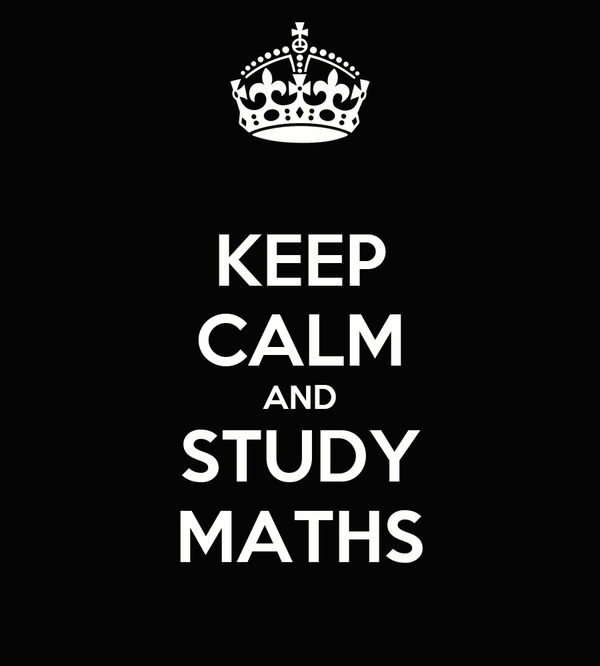 KEEP CALM AND STUDY MATHS