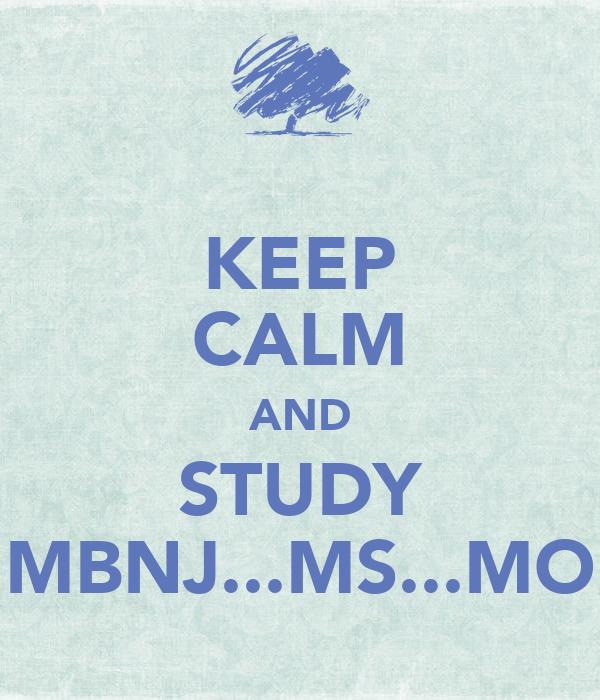 KEEP CALM AND STUDY MBNJ...MS...MO