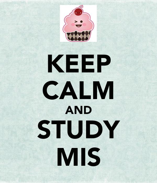 KEEP CALM AND STUDY MIS