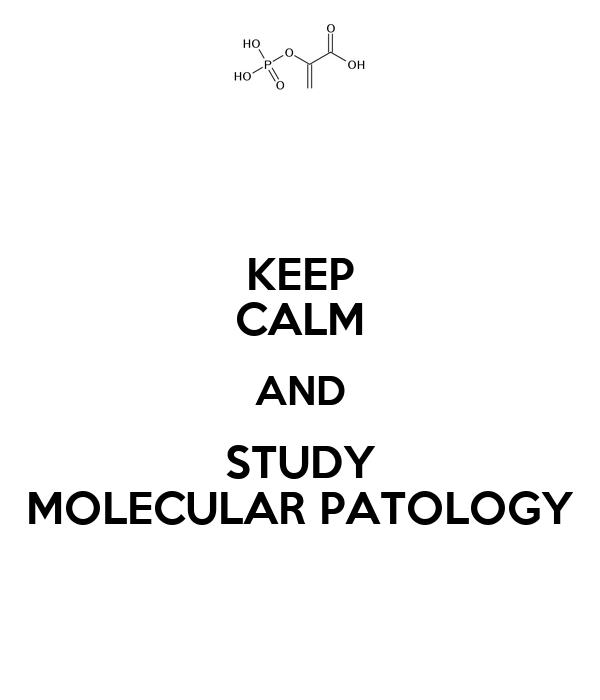 KEEP CALM AND STUDY MOLECULAR PATOLOGY