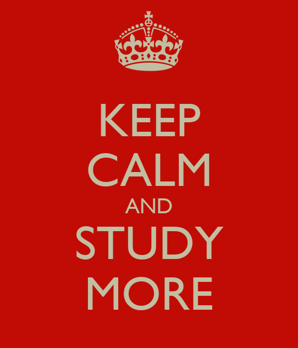 KEEP CALM AND STUDY MORE