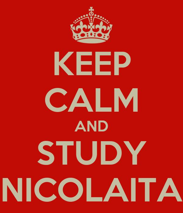 KEEP CALM AND STUDY NICOLAITA