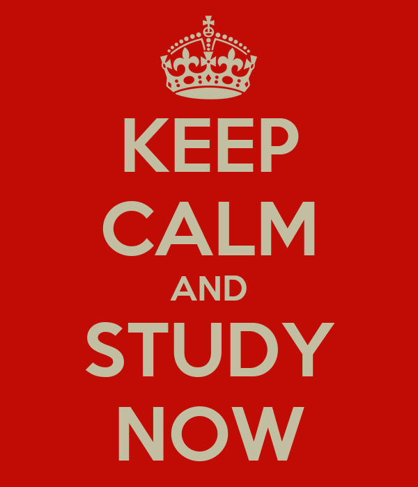 KEEP CALM AND STUDY NOW
